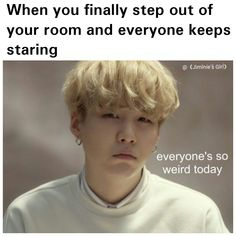 Yeah because I never leave bts