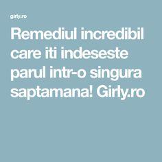 Remediul incredibil care iti indeseste parul intr-o singura saptamana! Girly.ro