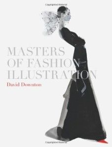 Books: David Downton 'Masters Of Fashion Illustration' Paper Fashion, Fashion Books, Fashion Art, New Fashion, Fashion Drawings, Fashion Pics, Fashion Design, Fashion Sketches, Trendy Fashion