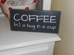Coffee - a hug in a cup. $10.00, via Etsy.