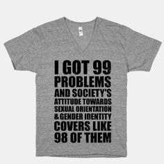 I got 99 problems and society's attitude towards sexual orientation and gender identity covers like 98 of them