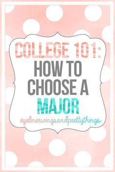 How To Choose A Major: Which Major is Right for Me? // eyelinerwingsandprettythings