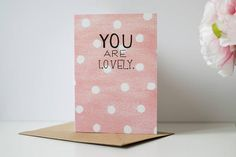 """You Are Lovely"" Black Typography Quote Greeting Pale Pink And White Polka Dot Watercolour by TheHiddenPearlStudio on Etsy."