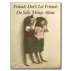 Shop Friends Don't Let Friends Do Silly Things Alone Postcard created by LokisHolidays. Don't Let, Let It Be, Funny Postcards, Vintage Postcards, Silly Faces, Alone, Friendship Quotes, Vintage Images, Funny Cute