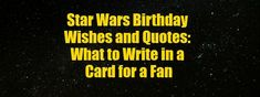 Star Wars Birthday E Cards New What to Write In A Birthday Card for A Star Wars Fan Wishes Messages Sayings Birthday Message For Friend, Birthday Card Messages, Birthday Card Sayings, Wishes Messages, Birthday Quotes, Birthday Cards, Sister Birthday, Yoda Quotes, Words Of Support