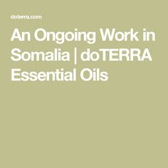 An Ongoing Work in Somalia | doTERRA Essential Oils