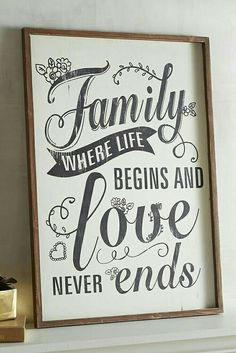 Where life begins and love never ends. No matter what. I say this to my family.
