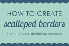 how to create scalloped borders for your digital scrapbook pages in Photoshop and Photoshop elements