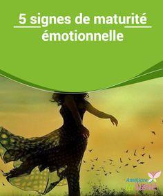 5 #signes de #maturité #émotionnelle   IL est vrai que la #vie manque de manuels #d'apprentissage. Il existe des guides pour presque tout, sauf pour mûrir.
