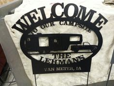 A welcome sign for your camper personalized so it won't get stolen! Check us out at www.Lehmanmetal.com or www.facebook.com/lehmanmetals.