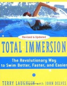 """Total Immersion by Terry Laughlin: A beginner's guide book to swimming for adults, teaching small steps at a time to become a better swimmer. """"Total Immersion will show you that it's mindful fluid movement, not athletic ability, that will turn you into an efficient swimmer."""""""