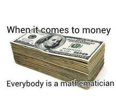 When It Comes To Money, Everybody Is A Mathematician