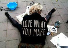 love what you make. by tami