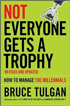 """Read """"Not Everyone Gets A Trophy How to Manage the Millennials"""" by Bruce Tulgan available from Rakuten Kobo. Adapt your management methods to harness Millennial potential Not Everyone Gets a Trophy: How to Manage the Millennials . Millennials Generation Z, Be The Boss, One Wave, P90x, Two Decades, What To Read, Reading Online, Books Online, Free Books"""