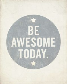 Be Awesome Today 8x10 Art Print   Motivational Uplifting inspirational