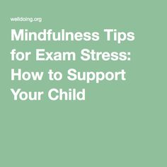 Mindfulness Tips for Exam Stress: How to Support Your Child