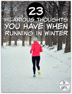 If you've ever gone running in winter, you've probably had most of these hilarious thoughts.