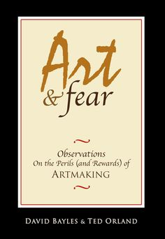 Art & Fear by David Bayles and Ted Orland