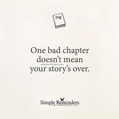 """""""One bad chapter doesn't mean your story's over."""" — Unknown Author #SimpleReminders #SRN @bryantmcgill @jenniyoung_ #quote #past ##story #journey #grow #learn"""