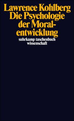 Kohlberg, Lawrence: Die Psychologie der Moralentwicklung Kohlbergs psychologisches Modell bemüht sich um eine Beschreibung systematischer Entwicklungsprozesse, die Kinder und Jugendliche in allen Kulturen durchlaufen.