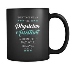 Physician Assistant - Everyone relax the Physician Assistant is here, the day will be save shortly - 11oz Black Mug