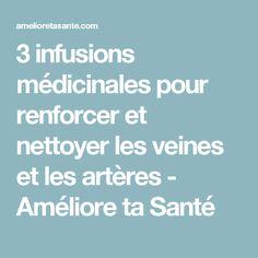 3 infusions médicinales pour renforcer et nettoyer les veines et les artères - Améliore ta Santé