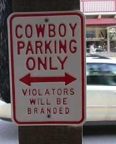 Cowboy Parking sign in Jackson, WY Funny Road Signs, Jackson Hole Wyoming, Into The West, Cowboy And Cowgirl, Cowboy Baby, Cowgirl Style, Cowboy Boots, Country Quotes, Country Songs