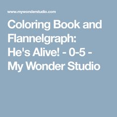 Coloring Book and Flannelgraph: He'sAlive! - 0-5 - My Wonder Studio