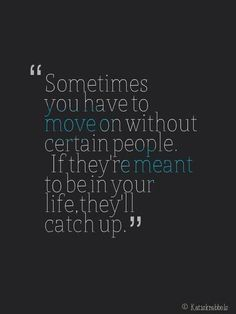 Means, moving on alone, cause no one is there for me?! All too 'busy' ... Friendship is an illusion!!!