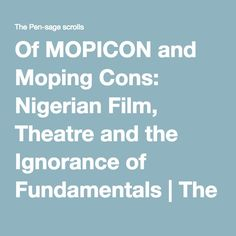 Of MOPICON and Moping Cons: Nigerian Film, Theatre and the Ignorance of Fundamentals   The Pen-sage scrolls