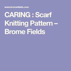 CARING : Scarf Knitting Pattern – Brome Fields