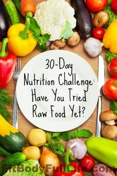 30-Day Nutrition Challenge: Have You Tried Raw Food Yet? from Fit Body Full Life