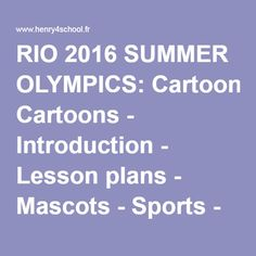 RIO 2016 SUMMER OLYMPICS: Cartoons - Introduction - Lesson plans - Mascots - Sports - The Olympic Games - Tht Olympic torch - The village - Videos - Webquests - Worksheets - ESL Resources