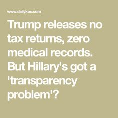 Trump releases no tax returns, zero medical records. But Hillary's got a 'transparency problem'?
