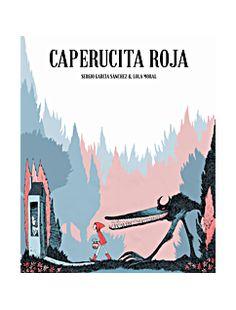 Editorial Dib-buks. Versión del ilustrador Sergio García y la guionista Lola Moral. Libro en formato desplegable y en bitonos. Nos relata la historia de Caperucita roja por un lado y por el otro nos presenta a los personajes, el pueblo, curiosidades y anécdotas.