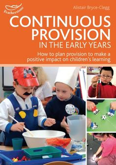 Alistair Bryce-Clegg Continuous provision in the early years : how to plan provision to make a positive impact on children's learning (London: Featherstone Education) Eyfs Activities, Educational Activities, Reggio, Alistair Bryce Clegg, Abc Does, Early Years Practitioner, Eyfs Classroom, Classroom Ideas, Reception Class