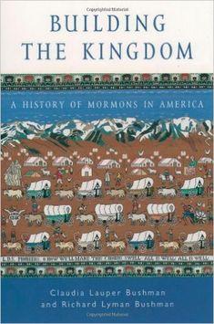Building the Kingdom : A History of Mormons in America (Religion in American Life): Claudia Lauper Bushman, Richard Lyman Bushman: 9780195150223: Amazon.com: Books