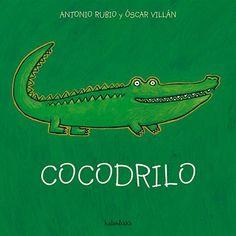 """Colección """"De la cuna a la luna"""". Poema acumulativo para ser leído y recitado, de color en color. Se inicia con un extravagante cocodrilo verde verde verde, que se sube en un baúl, que se sube en un castillo, que se sube…"""