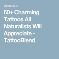60+ Charming Tattoos All Naturalists Will Appreciate - TattooBlend