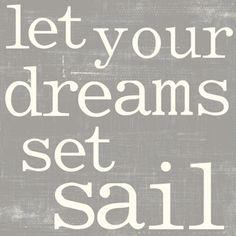 let your dreams set sail .
