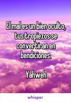 El mal es un bien oculto, tus tropiezos se convertiran en bendiciones.  Yahweh