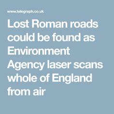 Lost Roman roads could be found as Environment Agency laser scans whole of England from air Roman Roads, England, Lost, Science, Ancient Rome, Digital, Flag, United Kingdom