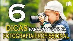6 Dicas para Começar na Fotografia Profissional