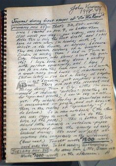 Jack Kerouac's journal: It's interesting how he tracks his daily word count and takes hope in it, bc most writers probably do that, especially when starting out. There's no such thing as writing when you feel like it. You have to touch the work every day, even if you write only 500 words.
