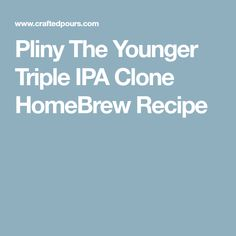 Pliny The Younger Triple IPA Clone HomeBrew Recipe