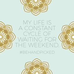 My life is a constant cycle of waiting for the weekend. #behandpicked