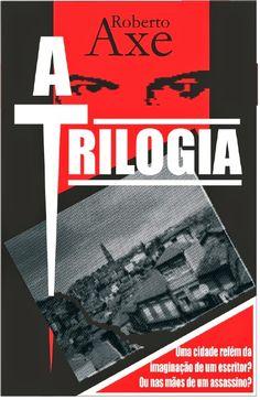 http://viliouvi.blogspot.com.br/2014/05/a-trilogia-de-roberto-axe.html