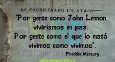 """Por gente como John Lennon viviríamos en paz. Por gente como el que le mató vivimos como vivimos"". Freddie Mercury Feliz sábado!"
