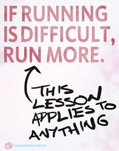 If you find running difficult, the way to make it easier isn't to avoid it, but to do more of it. If you avoid it, the next time you try to do it, it'll be even more difficult. This is true not only...