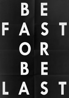 be fast or be last - tev quote